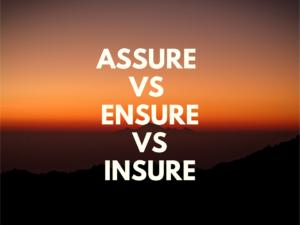 How to use Assure vs Ensure vs Insure?